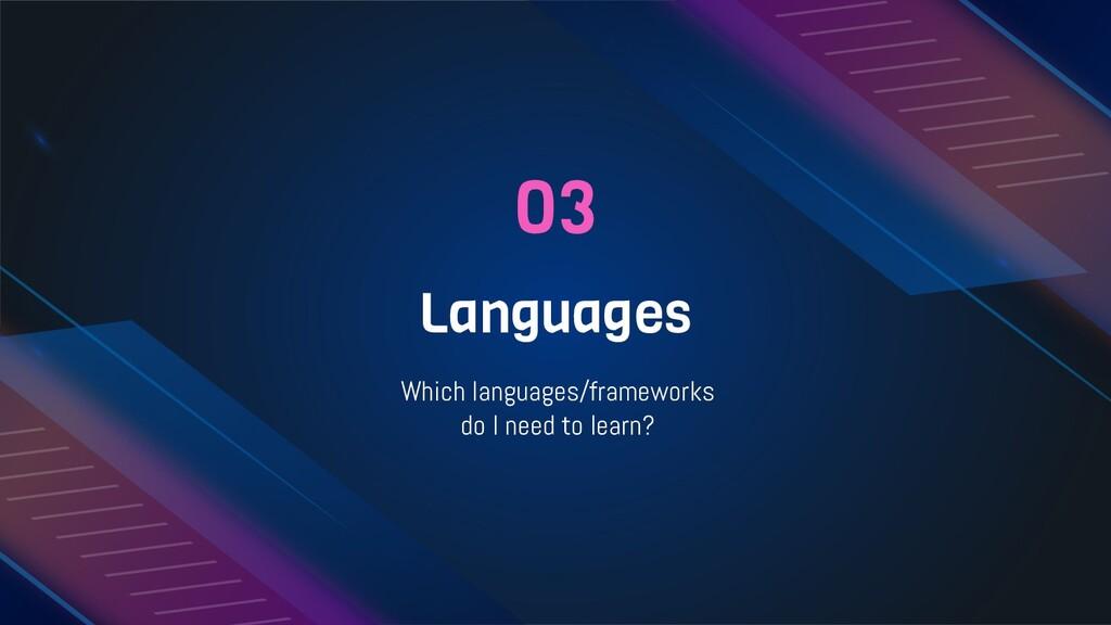 03 Languages Which languages/frameworks do I ne...