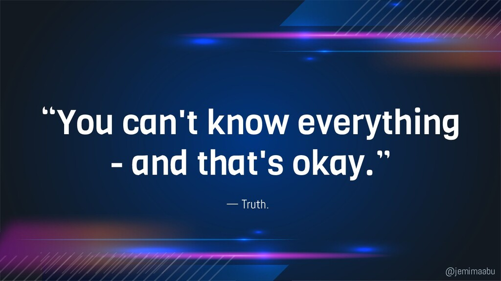 """— Truth. """"You can't know everything - and that'..."""