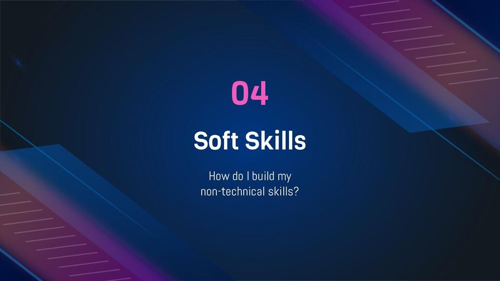 04 Soft Skills How do I build my non-technical ...