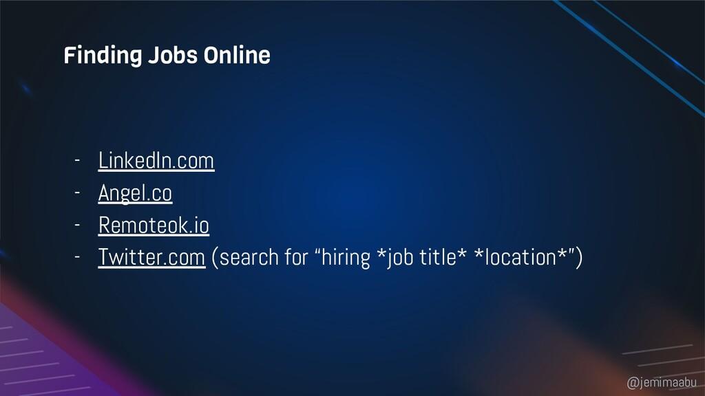 Finding Jobs Online - LinkedIn.com - Angel.co -...