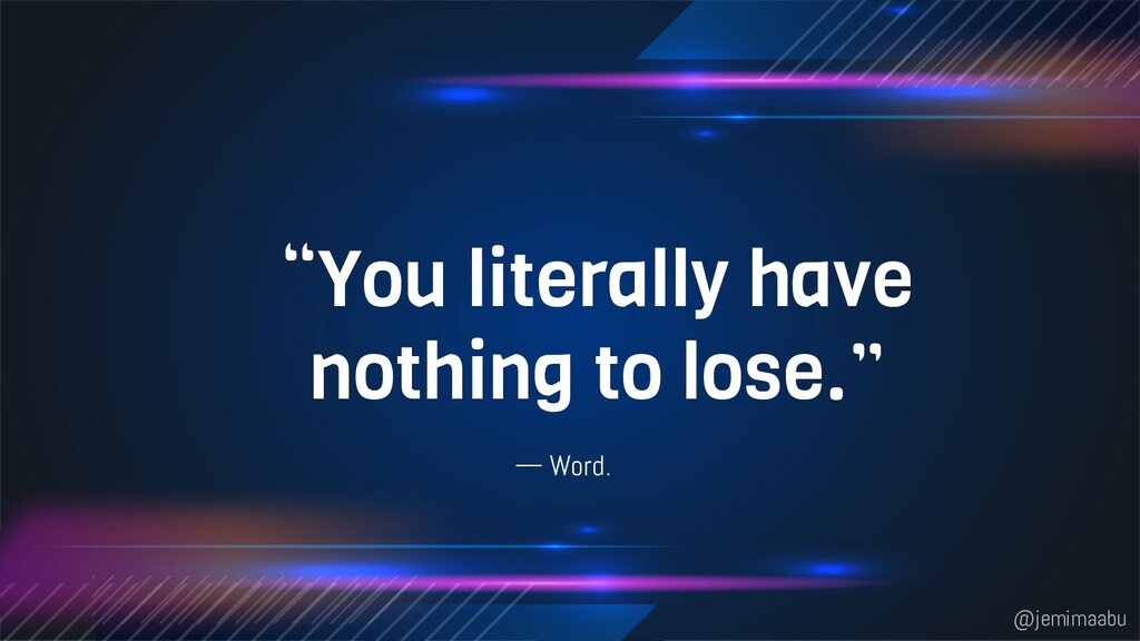 """— Word. """"You literally have nothing to lose."""" @..."""