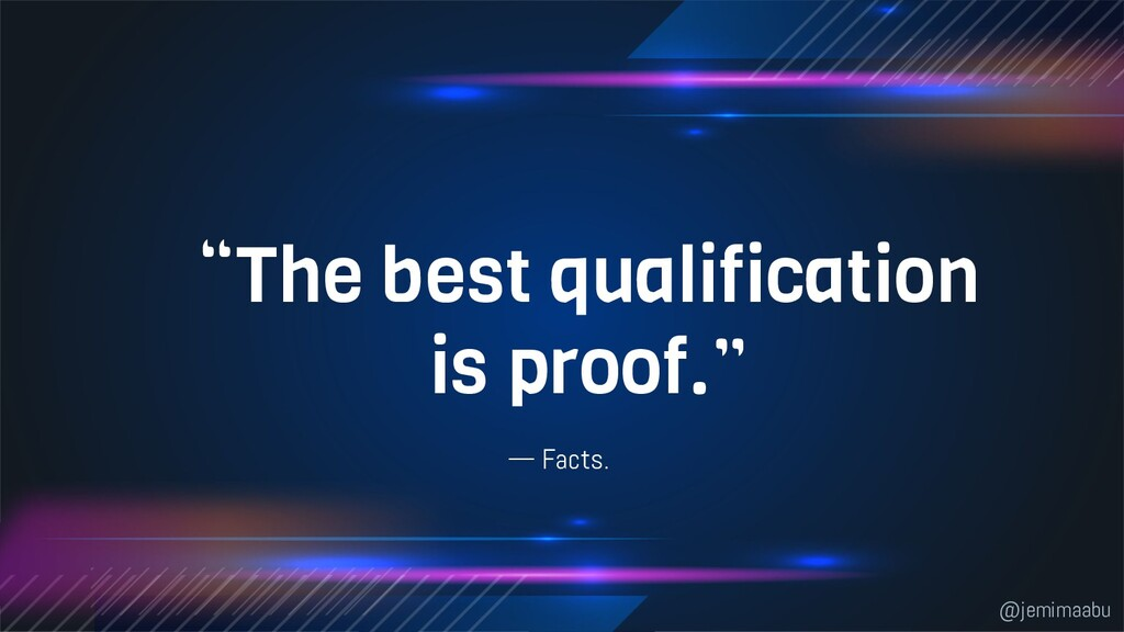 """— Facts. """"The best qualification is proof."""" @je..."""