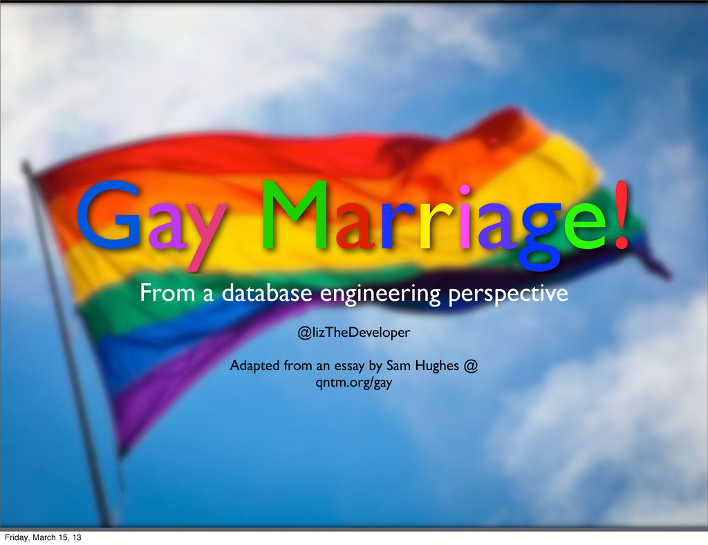 Gay Marriage! From a database engineering persp...