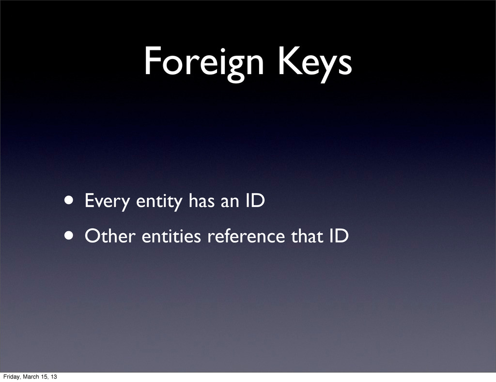 Foreign Keys • Every entity has an ID • Other e...