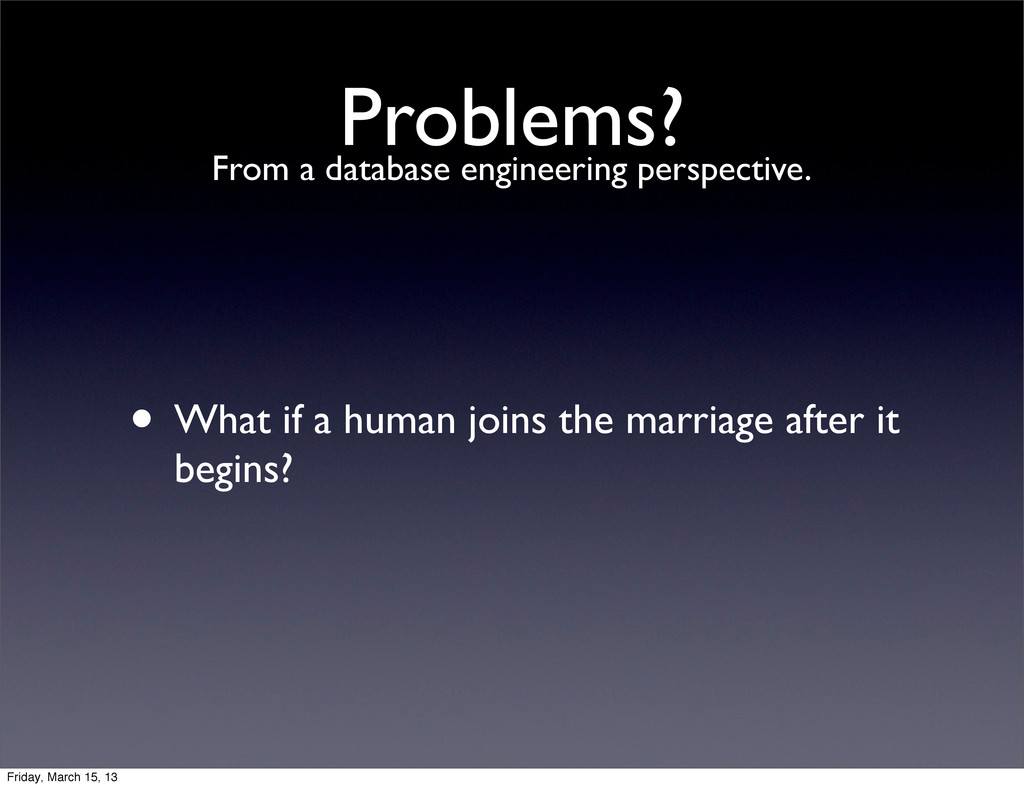 Problems? • What if a human joins the marriage ...