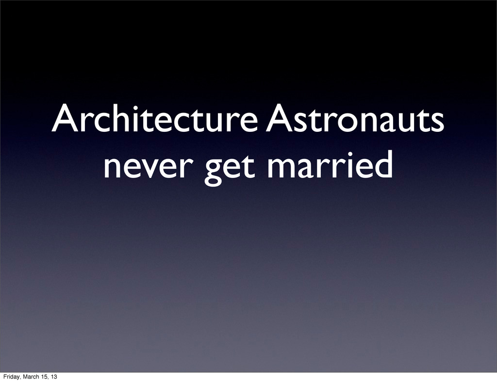 Architecture Astronauts never get married Frida...