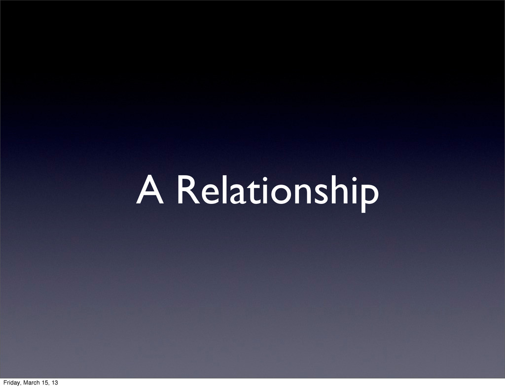 A Relationship Friday, March 15, 13