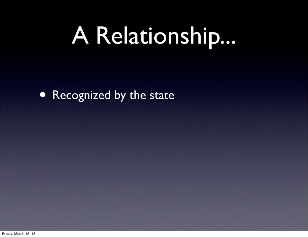 A Relationship... • Recognized by the state Fri...