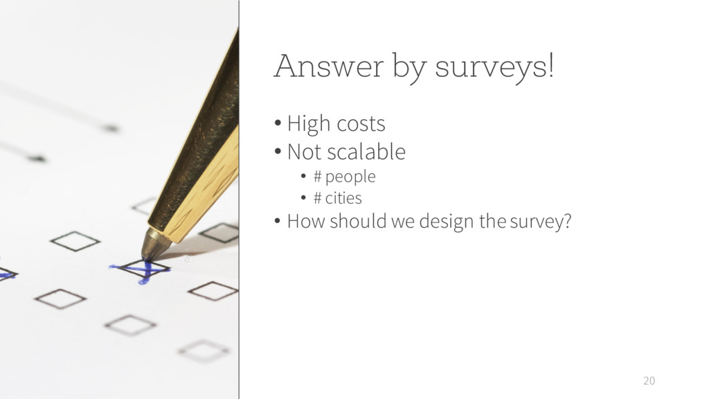 Answer by surveys! • High costs • Not scalable ...
