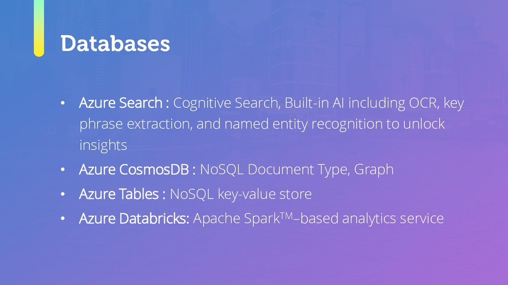 • Azure Search : Cognitive Search, Built-in AI ...