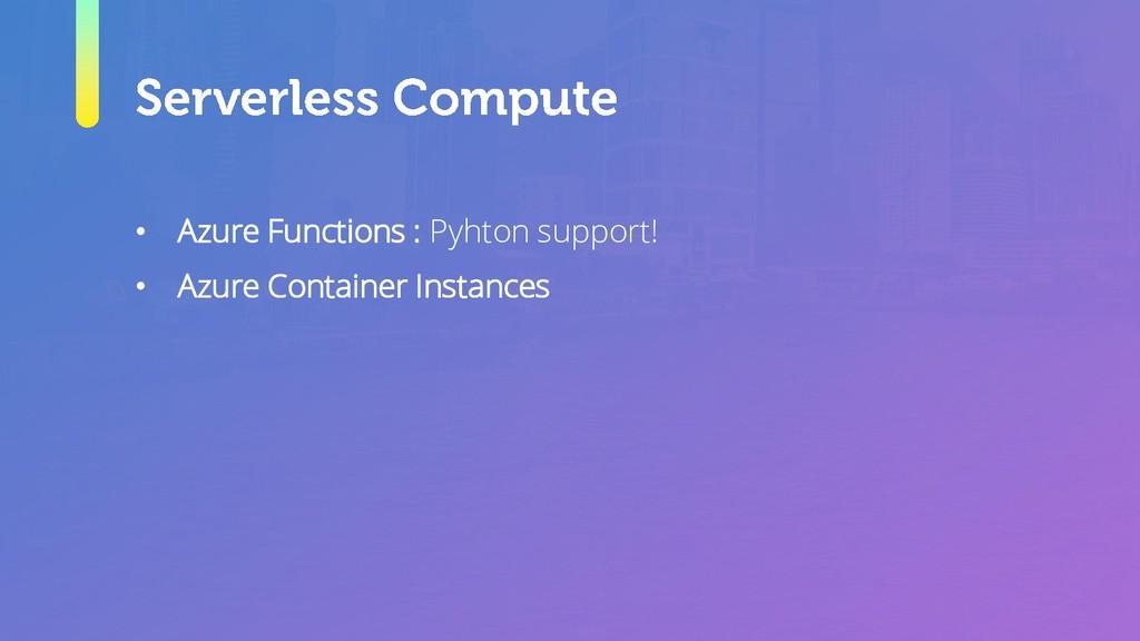 • Azure Functions : Pyhton support! • Azure Con...