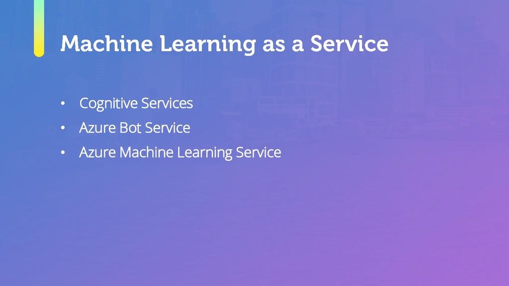 • Cognitive Services • Azure Bot Service • Azur...
