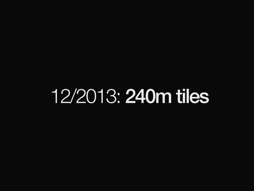 12/2013: 240m tiles