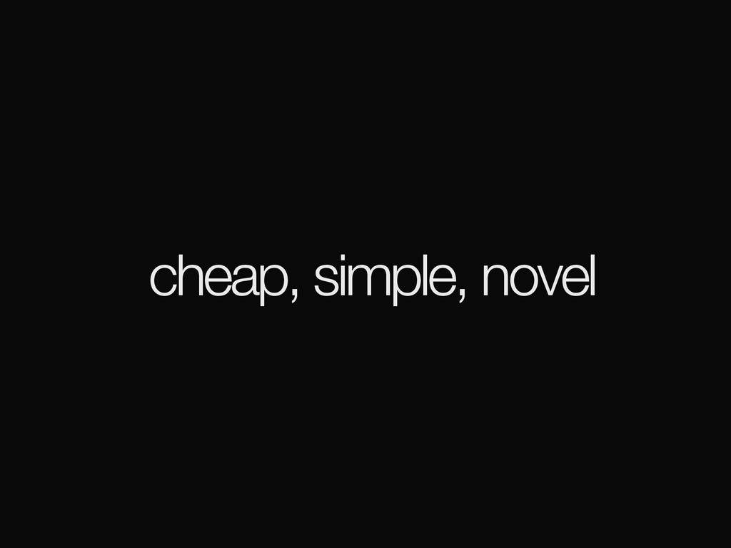 cheap, simple, novel