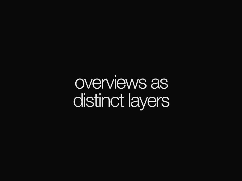 overviews as distinct layers