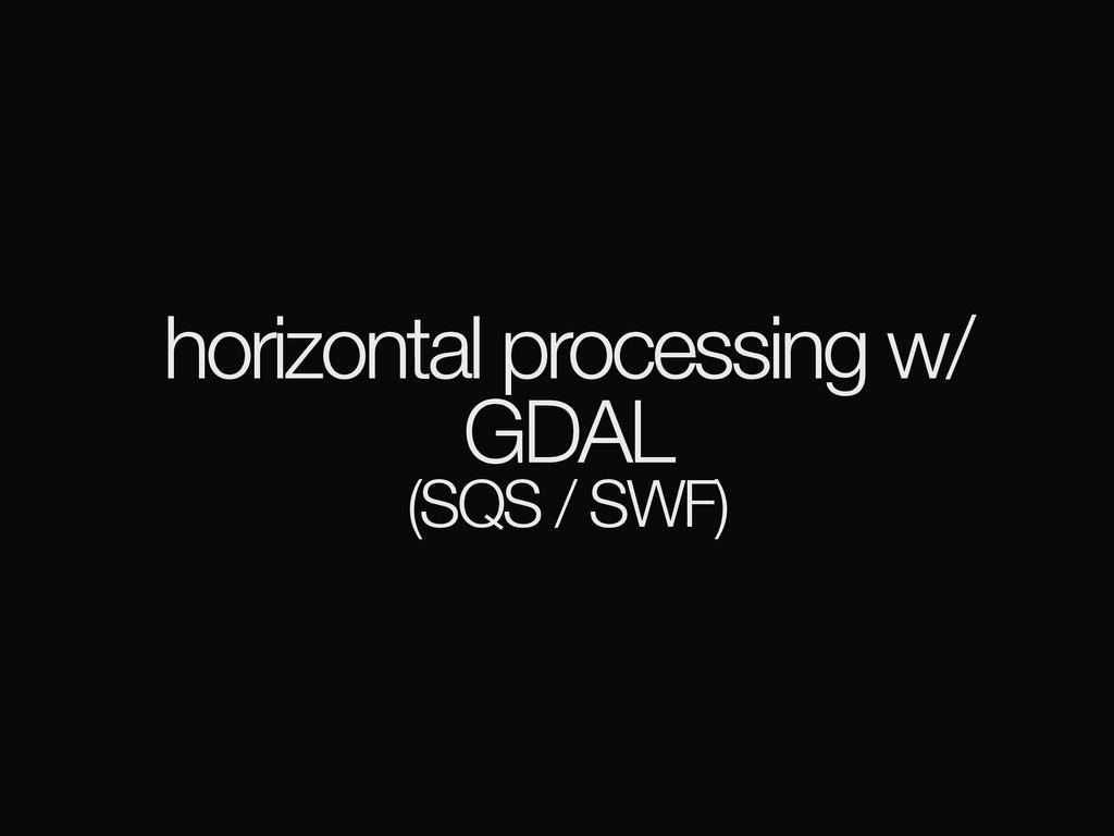 horizontal processing w/ GDAL (SQS / SWF)