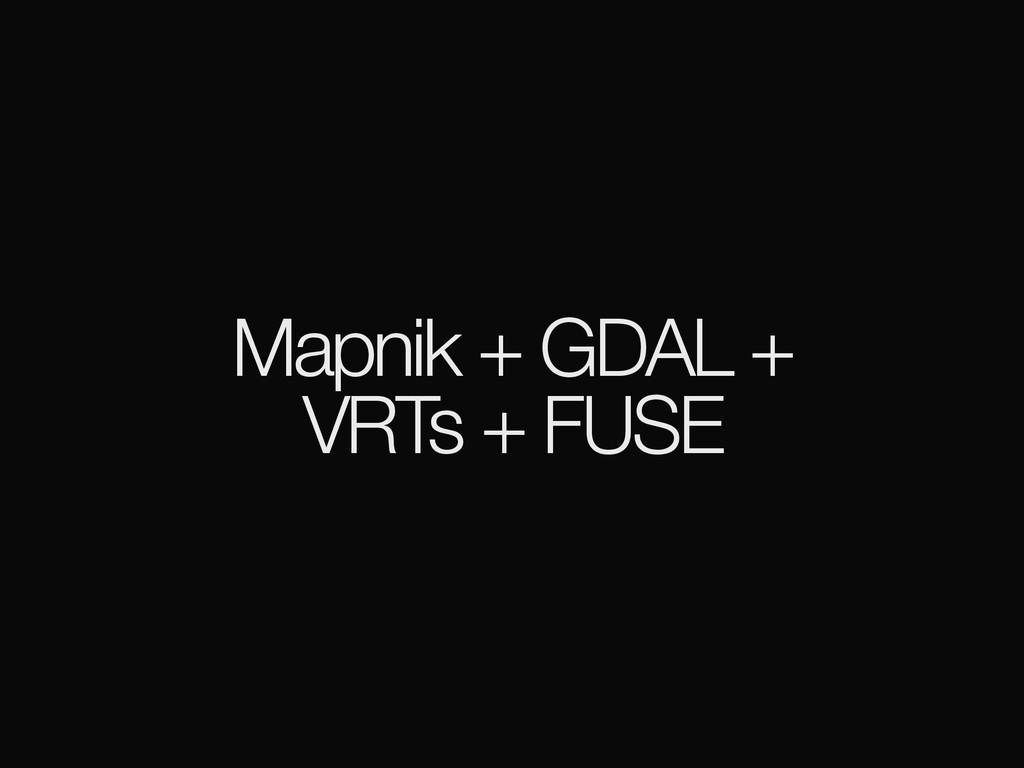 Mapnik + GDAL + VRTs + FUSE