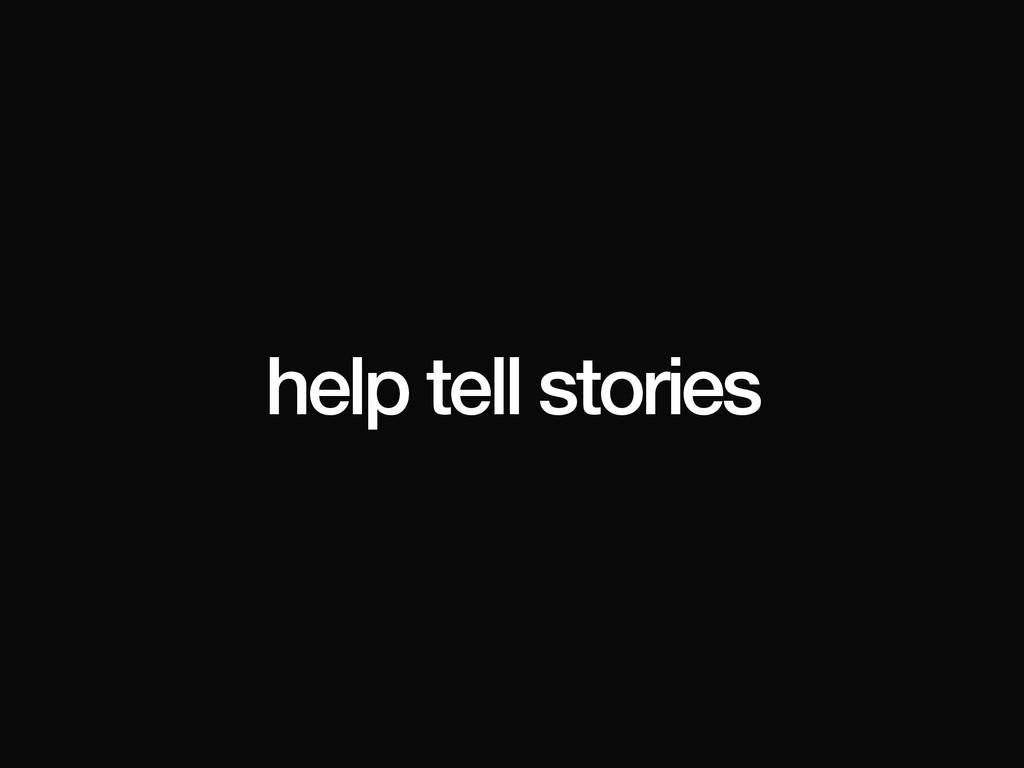 help tell stories
