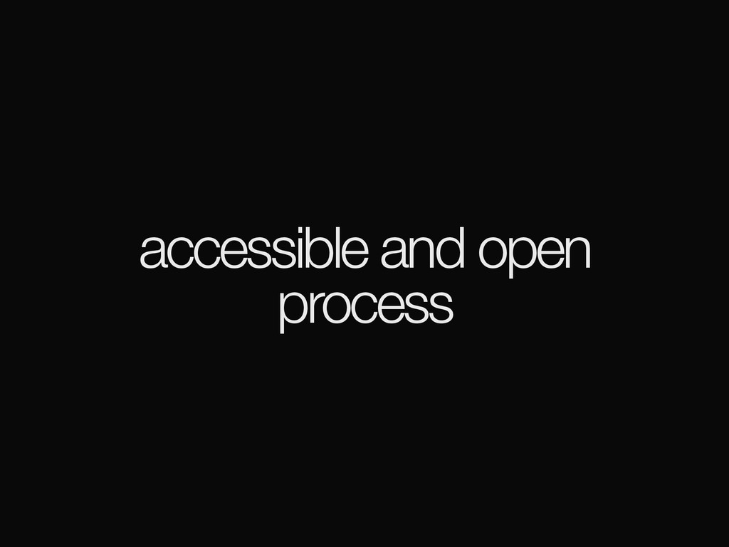 accessible and open process
