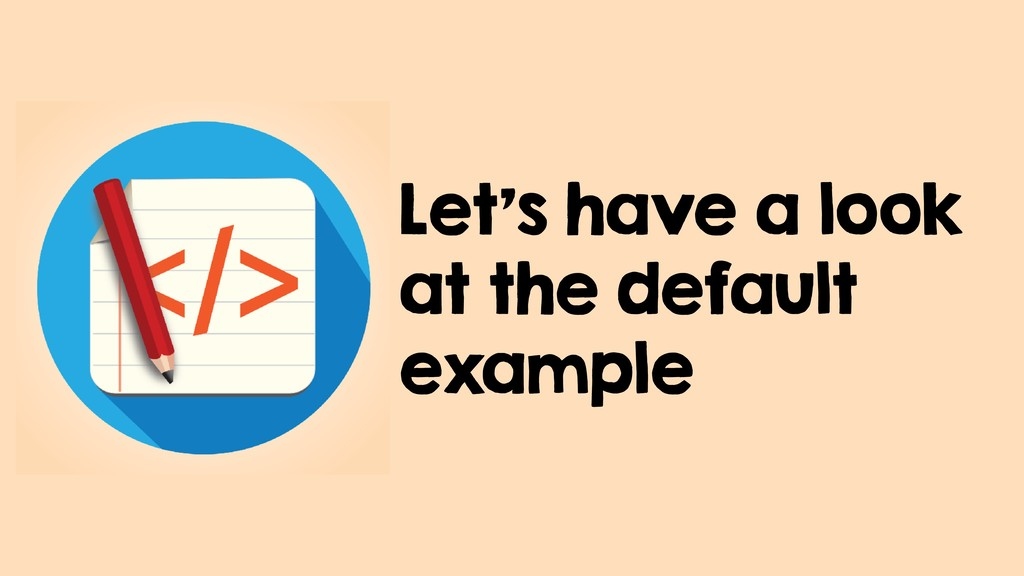Let's have a look at the default example