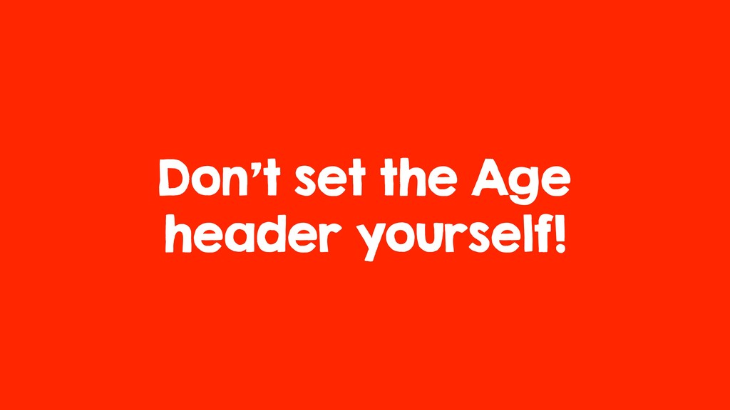 Don't set the Age header yourself!