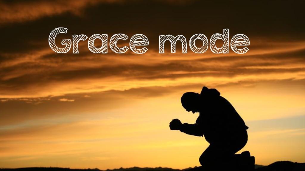 Grace mode