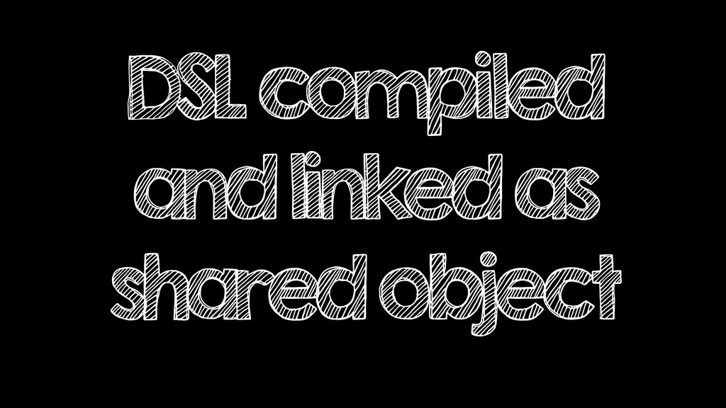 DSL compiled and linked as shared object