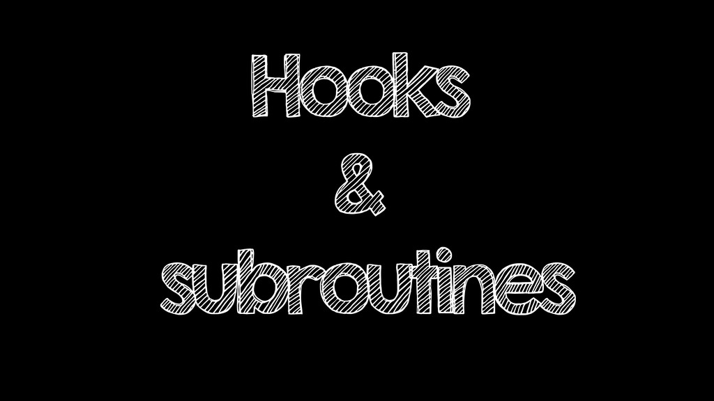 Hooks & subroutines