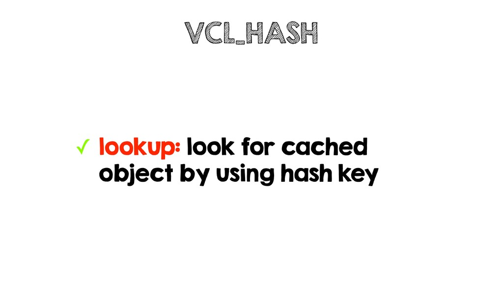✓ lookup: look for cached object by using hash ...
