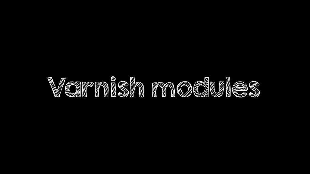 Varnish modules
