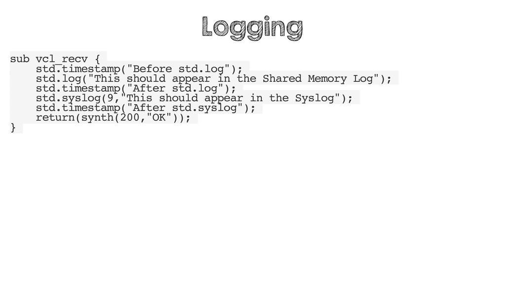 "sub vcl_recv { std.timestamp(""Before std.log"");..."