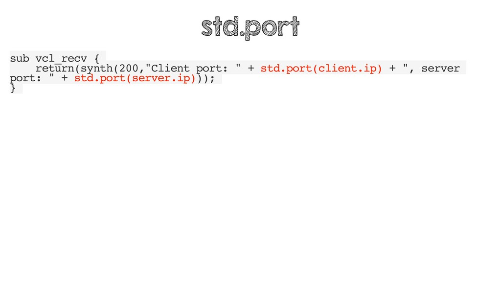 "sub vcl_recv { return(synth(200,""Client port: ""..."