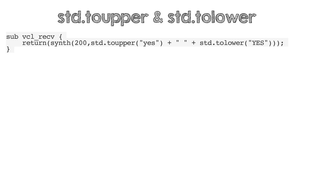 "sub vcl_recv { return(synth(200,std.toupper(""ye..."