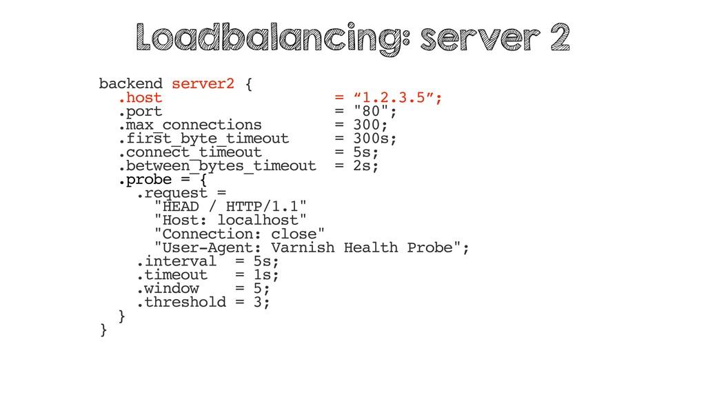 """backend server2 { .host = """"1.2.3.5""""; .port = """"8..."""