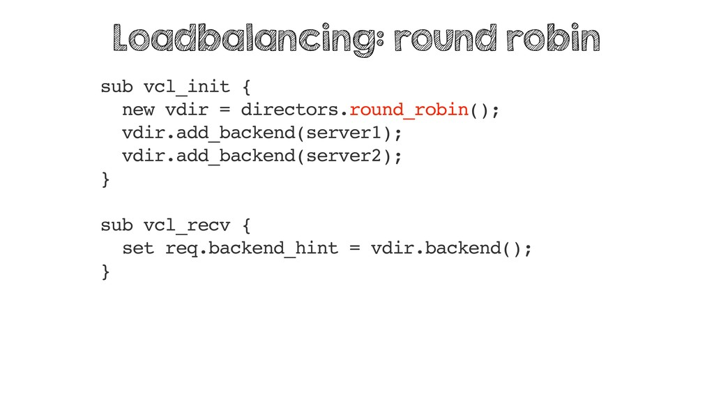sub vcl_init { new vdir = directors.round_robin...