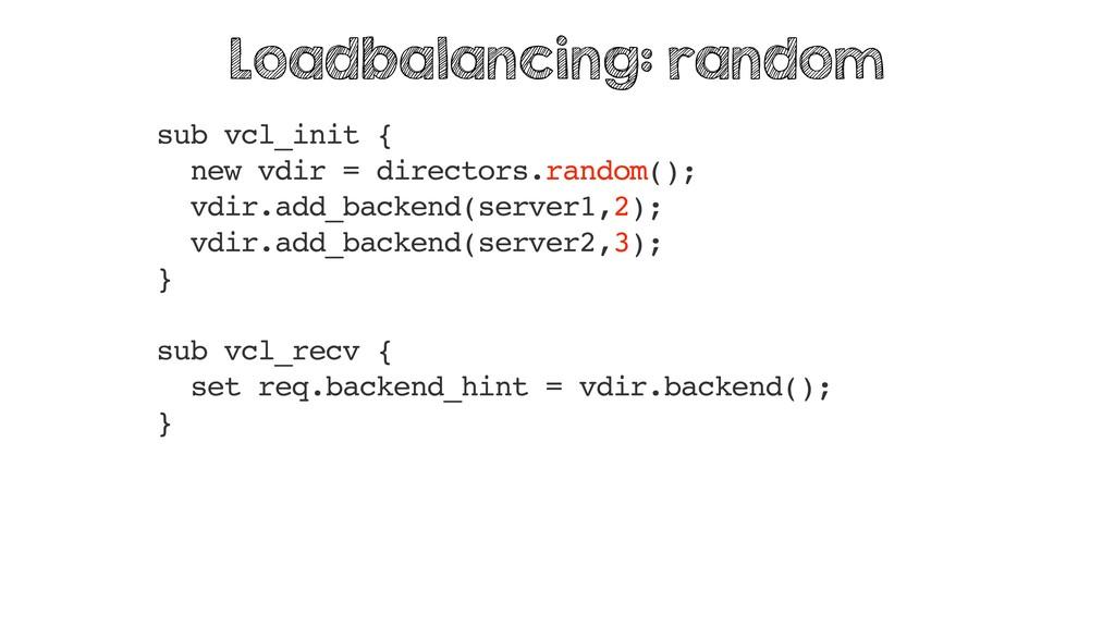sub vcl_init { new vdir = directors.random(); v...
