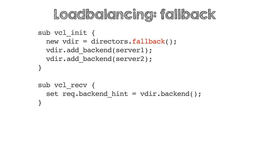 sub vcl_init { new vdir = directors.fallback();...