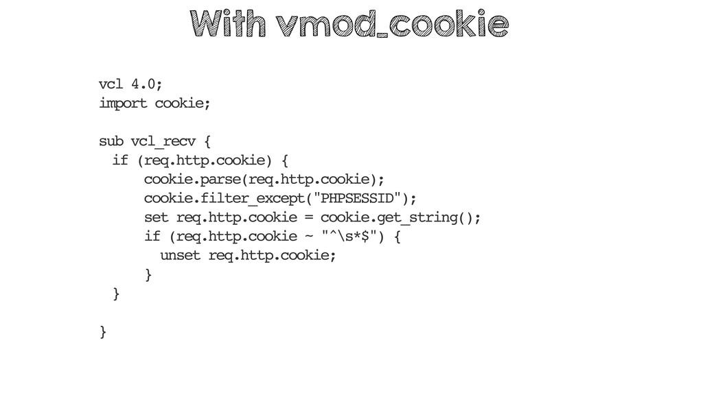vcl 4.0; import cookie; sub vcl_recv { if (req....