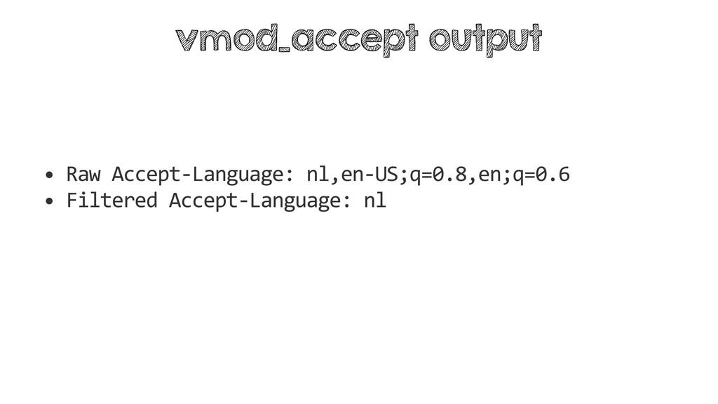 • Raw Accept-Language: nl,en-US;q=0.8,en;q=0.6 ...