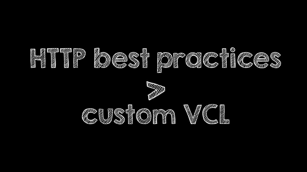 HTTP best practices > custom VCL