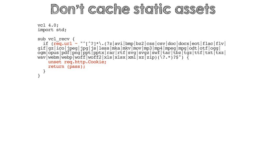 vcl 4.0; import std; sub vcl_recv { if (req.url...