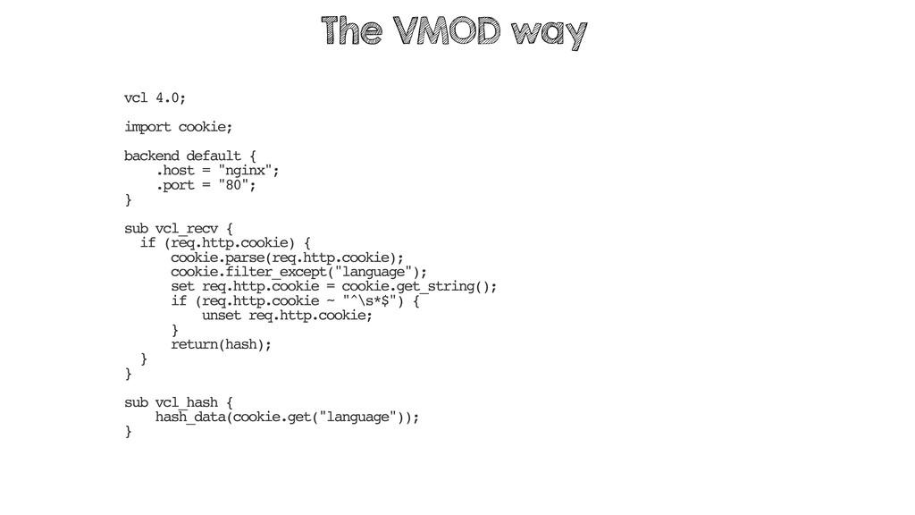 vcl 4.0; import cookie; backend default { .host...