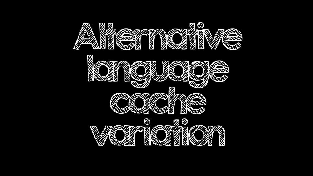 Alternative language cache variation