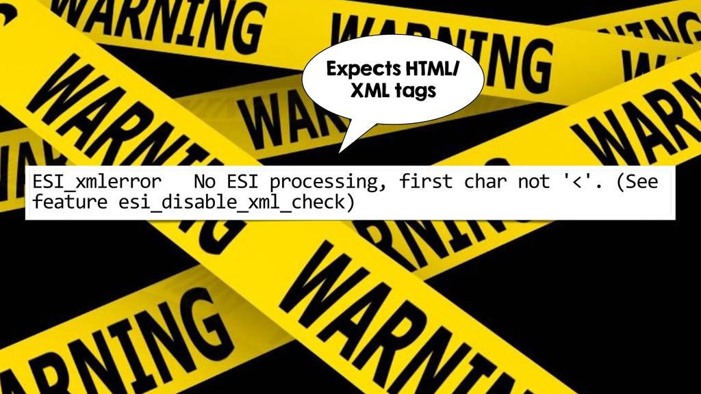 ESI_xmlerror No ESI processing, first char not ...
