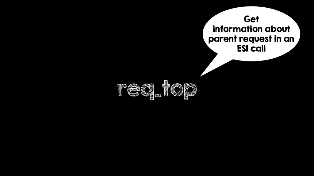 req_top Get information about parent request in...