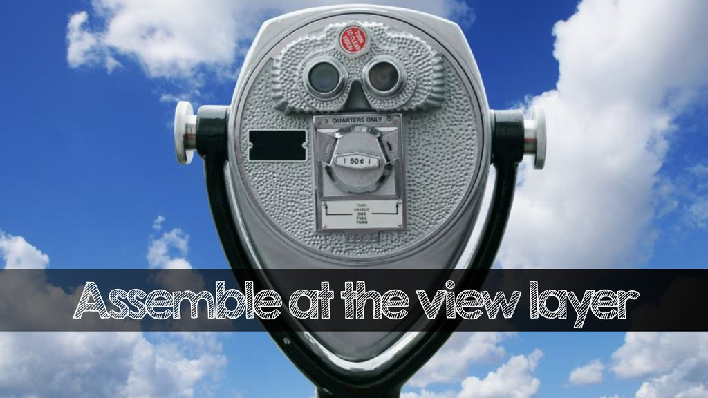 Assemble at the view layer