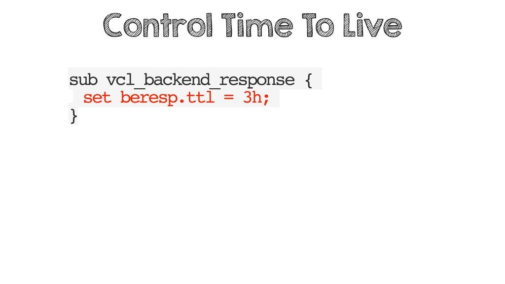 sub vcl_backend_response { set beresp.ttl = 3h;...