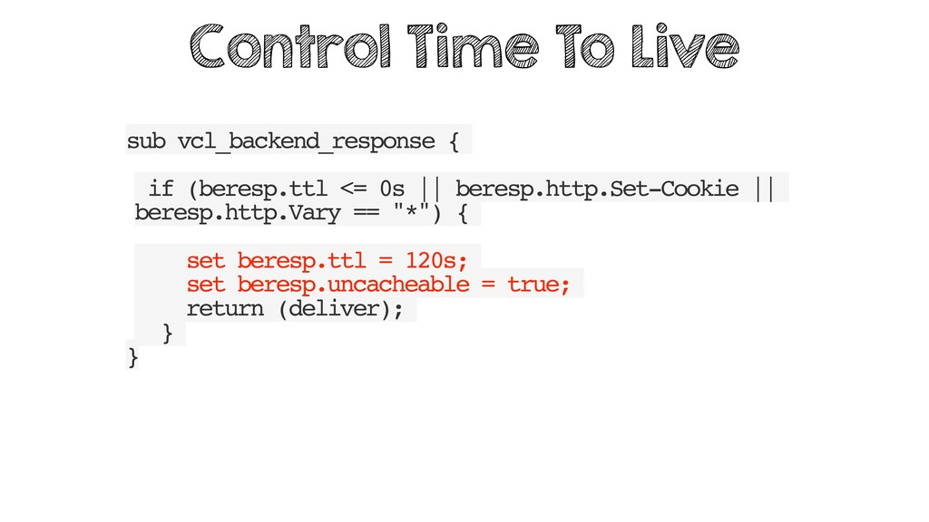 sub vcl_backend_response { if (beresp.ttl <= 0s...