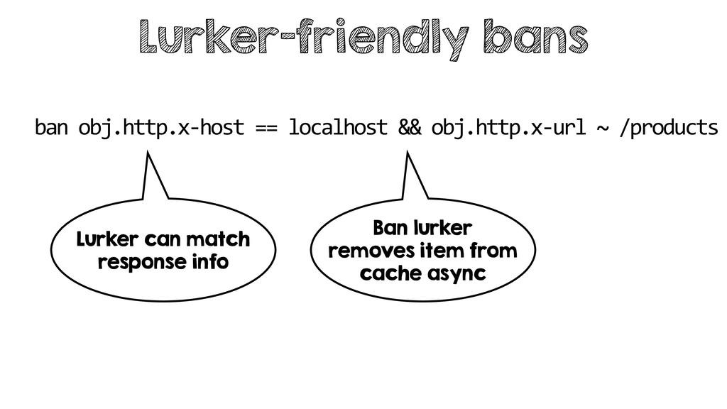 Lurker-friendly bans ban obj.http.x-host == loc...
