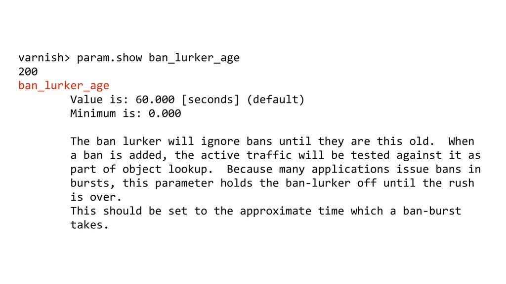 varnish> param.show ban_lurker_age 200 ban_lurk...